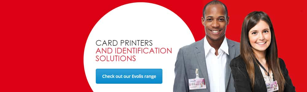 Click here to see our Evolis range